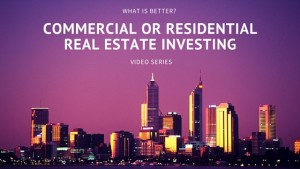 Commercial Real Estate Investing vs Residential Real Estate Investing – a Video Series